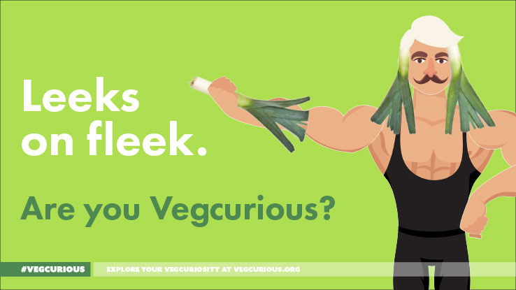 Leeks on fleek. Are you vegcurious?